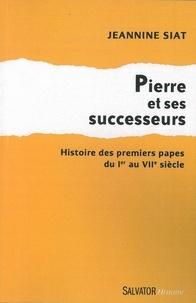 Jeannine Siat - Pierre et ses successeurs - Histoire des premiers papes du Ier au VIIe siècle.