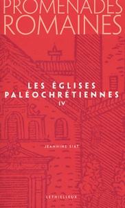 Jeannine Siat - Promenades romaines - Tome 4, Les églises paléochrétiennes.