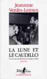 Jeannine Verdès-Leroux - La lune et le caudillo - Le rêve des intellectuels et le régime cubain (1959-1971).