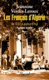 Jeannine Verdès-Leroux - Les français d'Algérie de 1830 à aujourd'hui - Une page d'histoire déchirée.