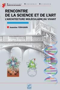 Jeannine Yon-Kahn - Rencontre de la science et de l'art - L'architecture moléculaire du vivant.