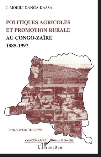 Jeannôt Mokili Danga Kassa - Politiques agricoles et promotion rurale au Congo-Zaïre, 1885-1997.