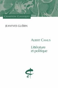 Jeanyves Guérin - Albert Camus - Littérature et politique.