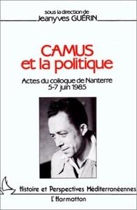 Jeanyves Guérin et  Collectif - Camus et la politique - Actes du colloque de Nanterre, 5-7 juin 1985.