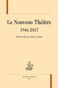 Jeanyves Guérin - Le nouveau théâtre 1946-2017.