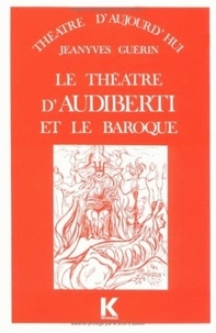 Jeanyves Guérin - Le Théâtre d'Audiberti et le baroque.
