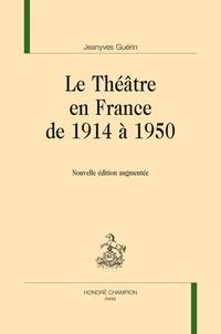 Jeanyves Guérin - Le théâtre en France de 1914 à 1950.