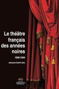 Jeanyves Guérin - Le théâtre français des années noires (1940-1944).