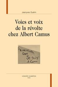 Jeanyves Guérin - Voies et voix de la révolte chez Albert Camus.