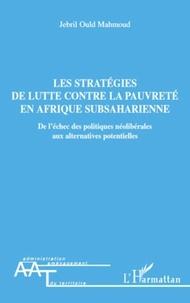 Jebril Ould Mahmoud - Les stratégies de lutte contre la pauvreté en Afrique subsaharienne - De l'échec des politiques néolibérales aux libérales aux alternatives potentielles.