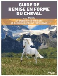 Jec Aristotle Ballou - Guide de préparation physique du cheval - Un programme d'exercices et d'entraînement pour votre cheval.