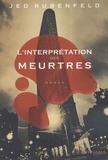 Jed Rubenfeld - L'interprétation des meurtres.