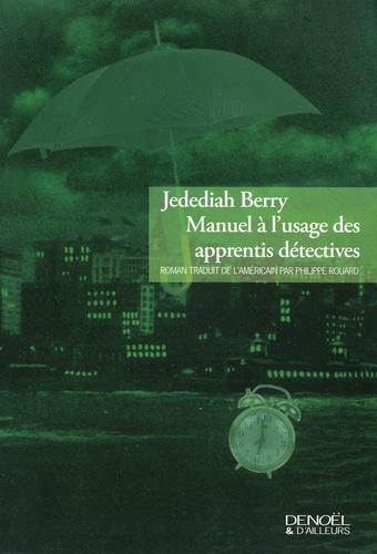 Jedediah Berry - Manuel à l'usage des apprentis détectives.