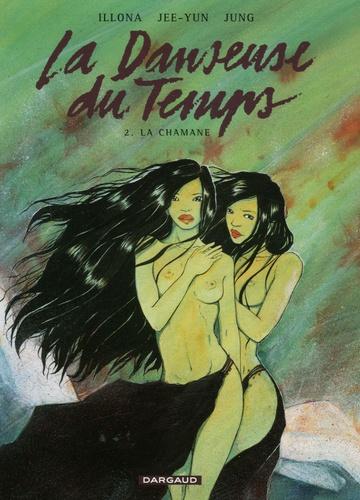Jee-Yun et  Illona - La Danseuse du Temps Tome 2 : La Chamane.