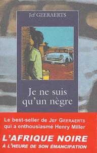 Jef Geeraerts - Je ne suis qu'un nègre.