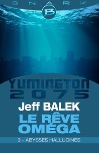 Jeff Balek - Abysses hallucinés - Le Rêve Oméga - Épisode 3 - Le Rêve Oméga, T1.