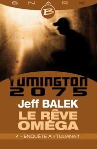 Jeff Balek - Enquête à #Tijuana 1 - Le Rêve Oméga - Épisode 4 - Le Rêve Oméga, T1.
