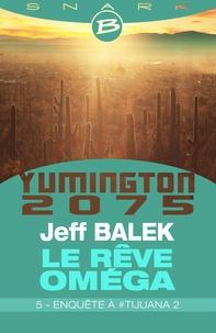 Jeff Balek - Enquête à #Tijuana 2 - Le Rêve Oméga - Épisode 5 - Le Rêve Oméga, T1.