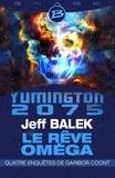 Jeff Balek - Le Rêve Oméga L'intégrale - Yumington 2075, quatre enquêtes de Garibor Coont.