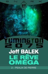 Jeff Balek - Peaux de pierre - Le Rêve Oméga - Épisode 2 - Le Rêve Oméga, T1.