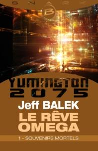 Jeff Balek - Souvenirs mortels - Le Rêve Oméga - Épisode 1 - Le Rêve Oméga, T1.