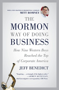Jeff Benedict - The Mormon Way of Doing Business - How Nine Western Boys Reached the Top of Corporate America.