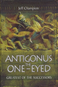 Antigonus The One-Eyed - Greatest of the Successors.pdf