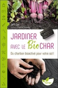 Jeff Cox - Jardiner avec le Biochar - Du charbon bioactivé pour votre sol !.