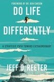 Jeff D. Reeter et Kris Bearss - Do Life Differently - A Strategic Path to the Extraordinary.