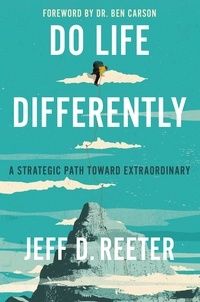 Jeff D. Reeter et Kris Bearss - Do Life Differently - A Strategic Path Toward Extraordinary.