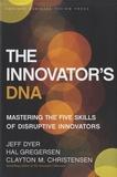 Jeff Dyer et Hal Gregersen - The Innovator's DNA - Mastering the Five Skills of Disruptive Innovators.
