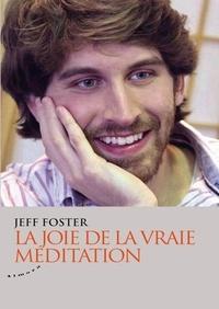 Téléchargement gratuit du texte du livre La joie de la vraie méditation en francais 9782351184240 par Jeff Foster