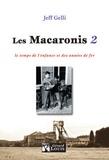 Jeff Gelli - Les Macaronis Tome 2 : Le temps des l'enfance et des années de fer.