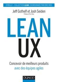 Jeff Gothelf et Josh Seiden - Lean UX - Concevoir des produits meilleurs avec des équipes agiles.