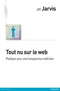 Jeff Jarvis - Tout nu sur le web - Plaidoyer pour une transparence maîtrisée.