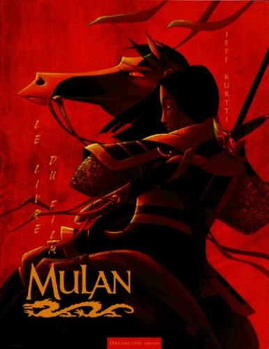 Jeff Kurtti - MULAN. - Le livre du film.