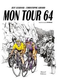 Jeff Legrand et Christophe Girard - Mon tour 1964 - Dans la roue de Raymond.