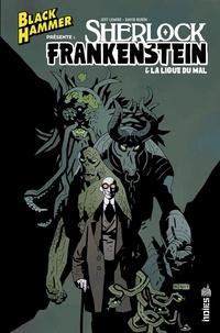 Jeff Lemire et David Rubín - Black Hammer présente : Sherlock Frankenstein & la Ligue du Mal.