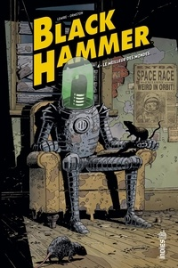 Jeff Lemire et Dean Ormston - Black Hammer Tome 4 : Le meilleur des mondes.