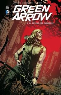 Jeff Lemire et Andrea Sorrentino - Green Arrow - Tome 2 - La guerre des outsiders.