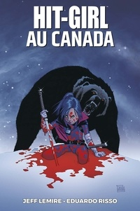 Jeff Lemire et Eduardo Risso - Hit-Girl Tome 2 : Hit-Girl au Canada.