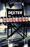 Jeff Lindsay - Dexter fait son cinéma.