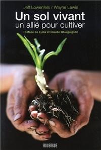 Jeff Lowenfels et Wayne Lewis - Un sol vivant - Un allié pour cultiver.