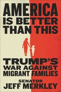Jeff Merkley - America Is Better Than This - Trump's War Against Migrant Families.
