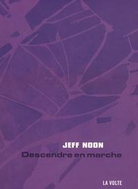 Jeff Noon - Descendre en marche.