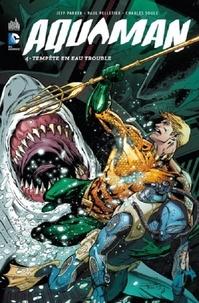 Jeff Parker et Paul Pelletier - Aquaman Tome 4 : Tempête en eau trouble.
