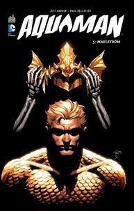Jeff Parker et Paul Pelletier - Aquaman Tome 5 : Maelström.