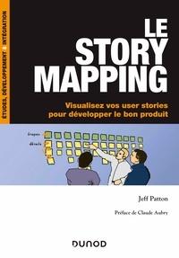 Ebook télécharger des livres gratuits Le story mapping  - Visualisez vos user stories pour développer le bon produit in French 9782100811144