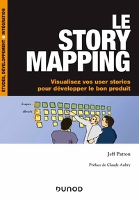 Le story mapping- Visualisez vos user stories pour développer le bon produit - Jeff Patton |