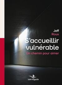 Jeff Roux - S'accueillir vulnérable - Un chemin pour aimer.